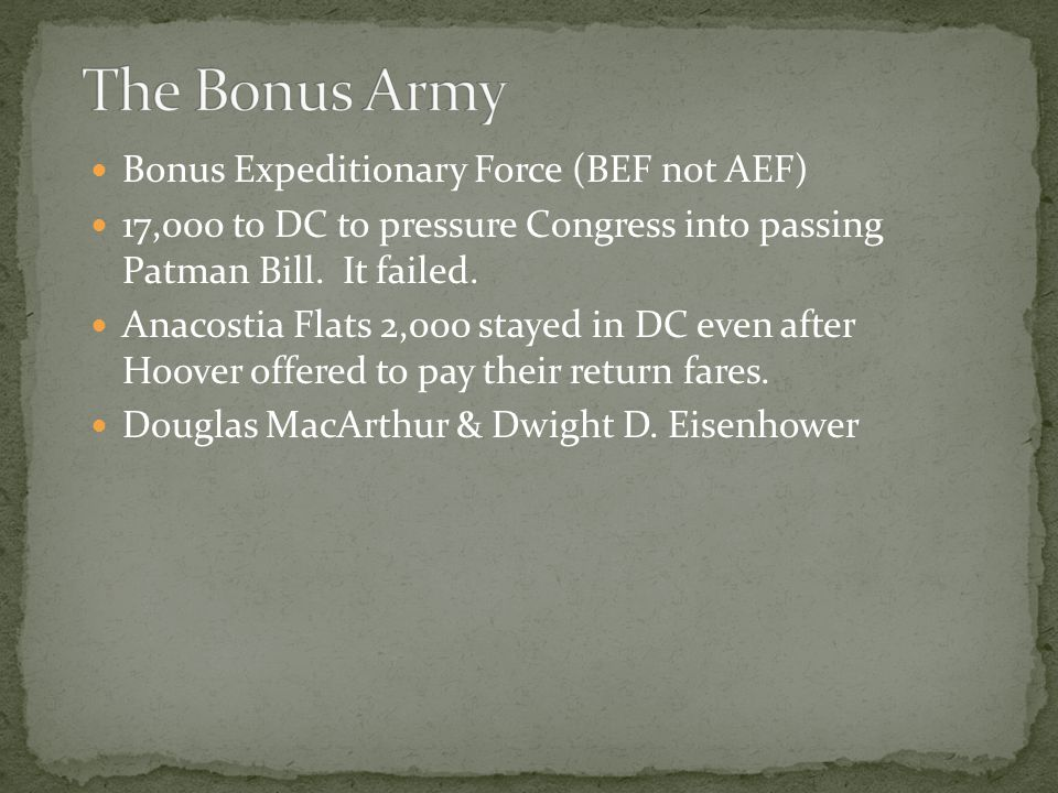 Bonus Expeditionary Force (BEF not AEF) 17,000 to DC to pressure Congress into passing Patman Bill.