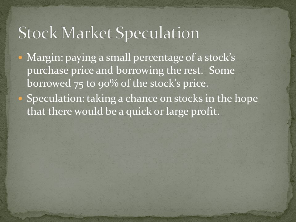 Margin: paying a small percentage of a stock's purchase price and borrowing the rest.