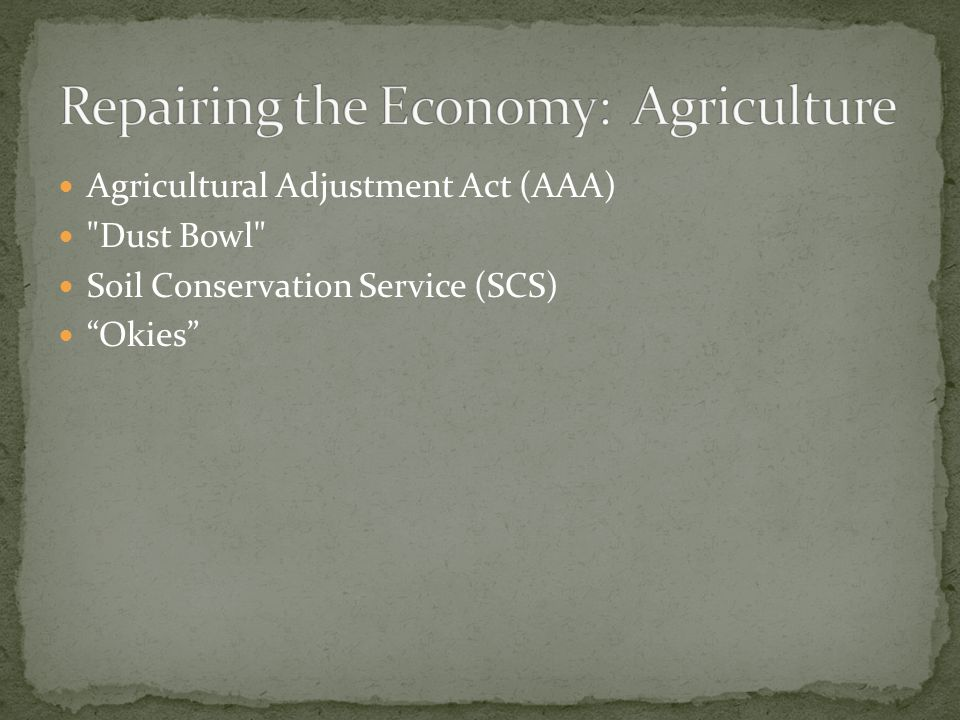 Agricultural Adjustment Act (AAA) Dust Bowl Soil Conservation Service (SCS) Okies