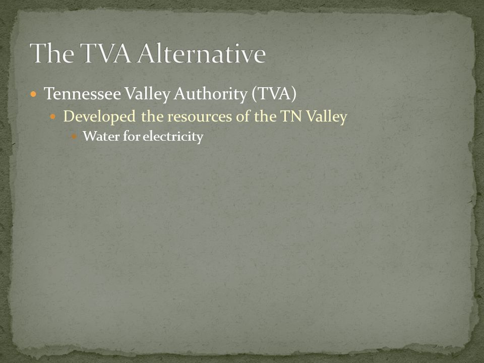 Tennessee Valley Authority (TVA) Developed the resources of the TN Valley Water for electricity