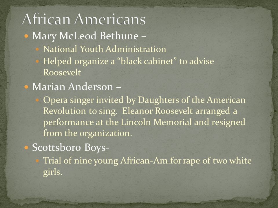 Mary McLeod Bethune – National Youth Administration Helped organize a black cabinet to advise Roosevelt Marian Anderson – Opera singer invited by Daughters of the American Revolution to sing.