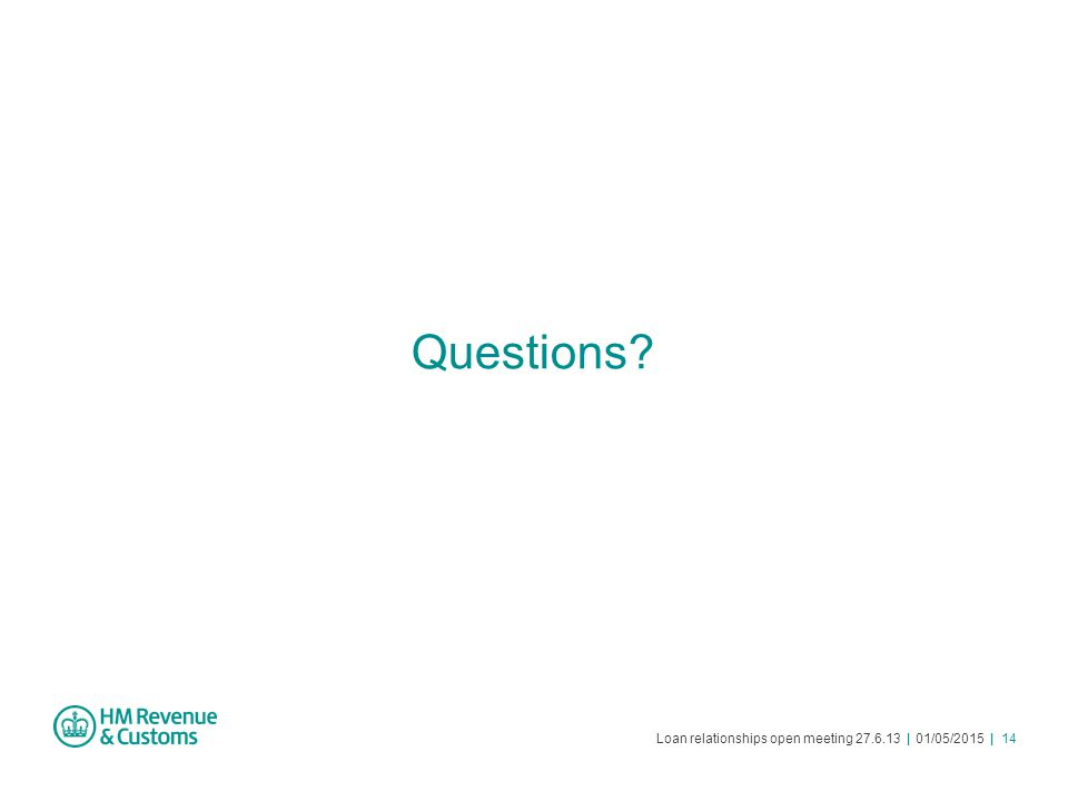 Loan relationships open meeting 27.6.13 | 01/05/2015 | 14 Questions?