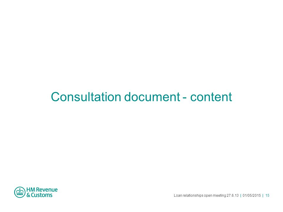 Loan relationships open meeting 27.6.13 | 01/05/2015 | 15 Consultation document - content