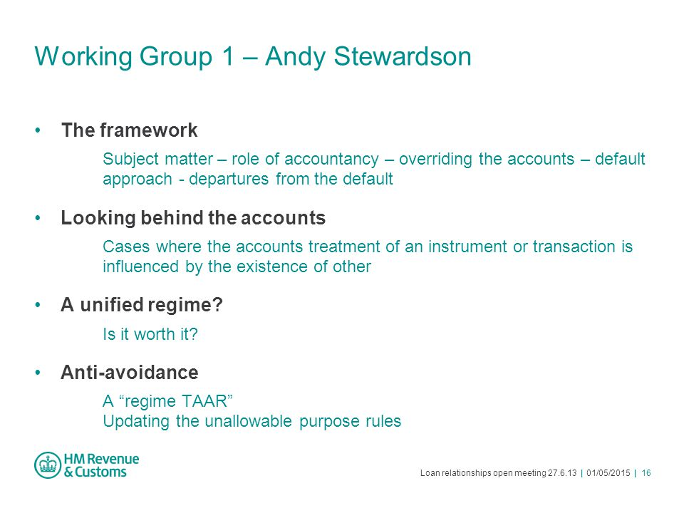 Loan relationships open meeting 27.6.13 | 01/05/2015 | 16 Working Group 1 – Andy Stewardson The framework Subject matter – role of accountancy – overr