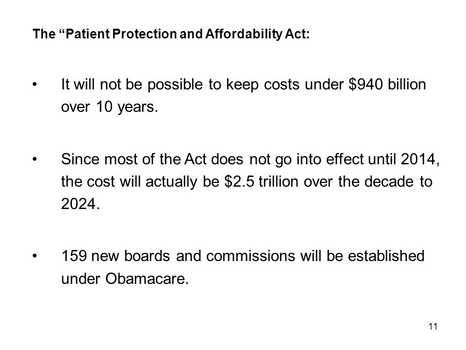"11 The ""Patient Protection and Affordability Act: It will not be possible to keep costs under $940 billion over 10 years. Since most of the Act does n"