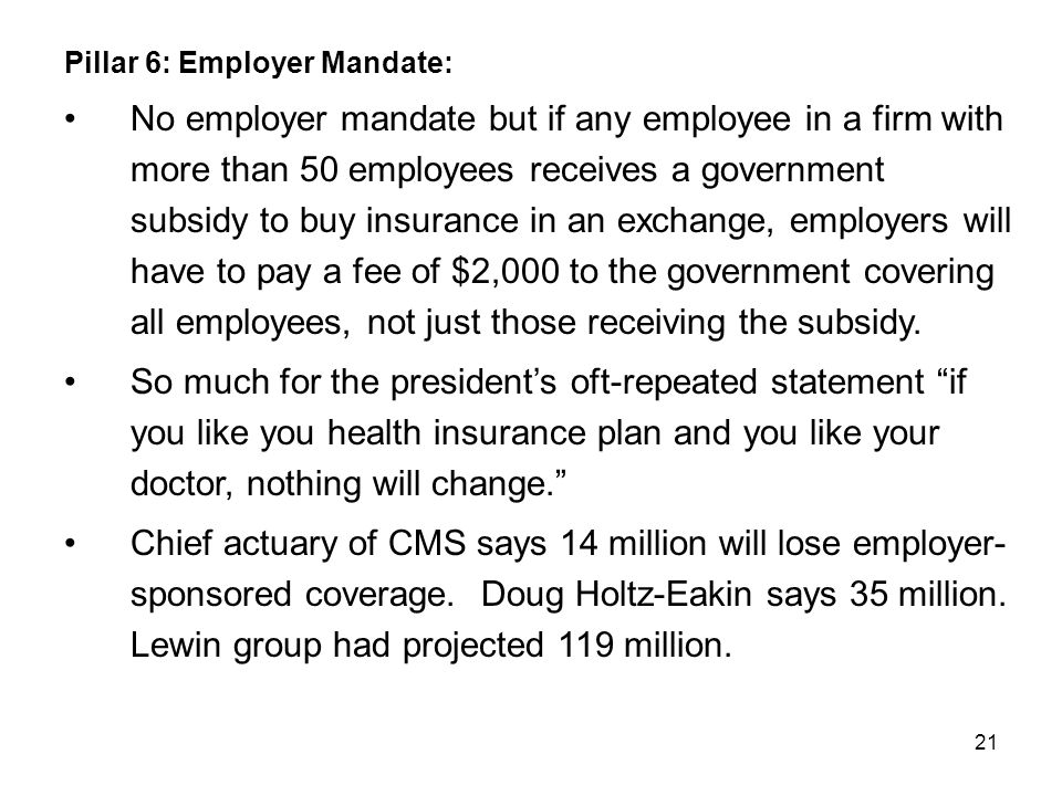 21 Pillar 6: Employer Mandate: No employer mandate but if any employee in a firm with more than 50 employees receives a government subsidy to buy insu