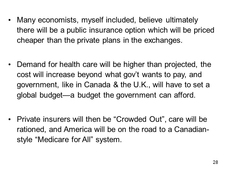 28 Many economists, myself included, believe ultimately there will be a public insurance option which will be priced cheaper than the private plans in