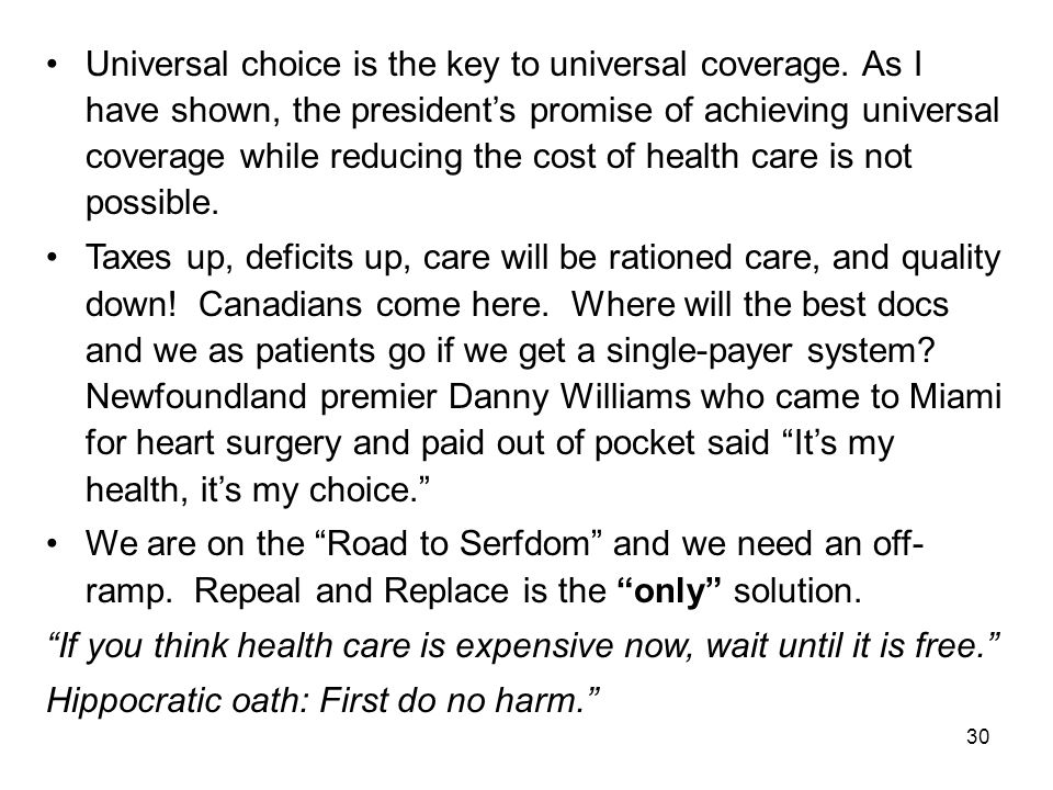 30 Universal choice is the key to universal coverage. As I have shown, the president's promise of achieving universal coverage while reducing the cost