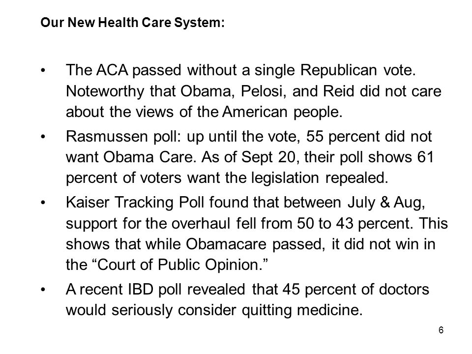 6 Our New Health Care System: The ACA passed without a single Republican vote. Noteworthy that Obama, Pelosi, and Reid did not care about the views of