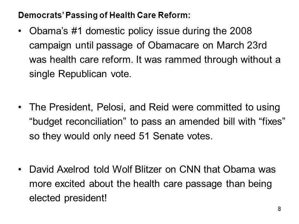 8 Democrats' Passing of Health Care Reform: Obama's #1 domestic policy issue during the 2008 campaign until passage of Obamacare on March 23rd was hea