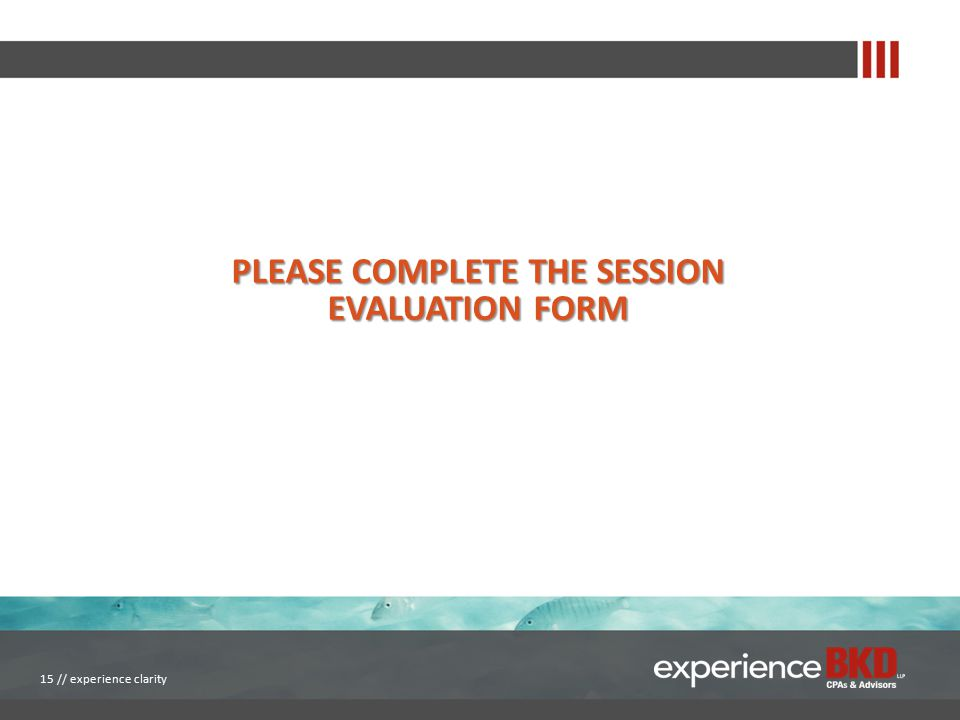 PLEASE COMPLETE THE SESSION EVALUATION FORM 15 // experience clarity