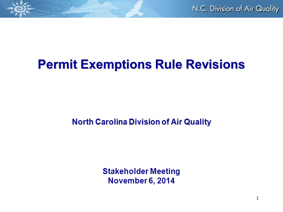 1 Permit Exemptions Rule Revisions North Carolina Division of Air Quality Permit Exemptions Rule Revisions North Carolina Division of Air Quality Stakeholder Meeting November 6, 2014