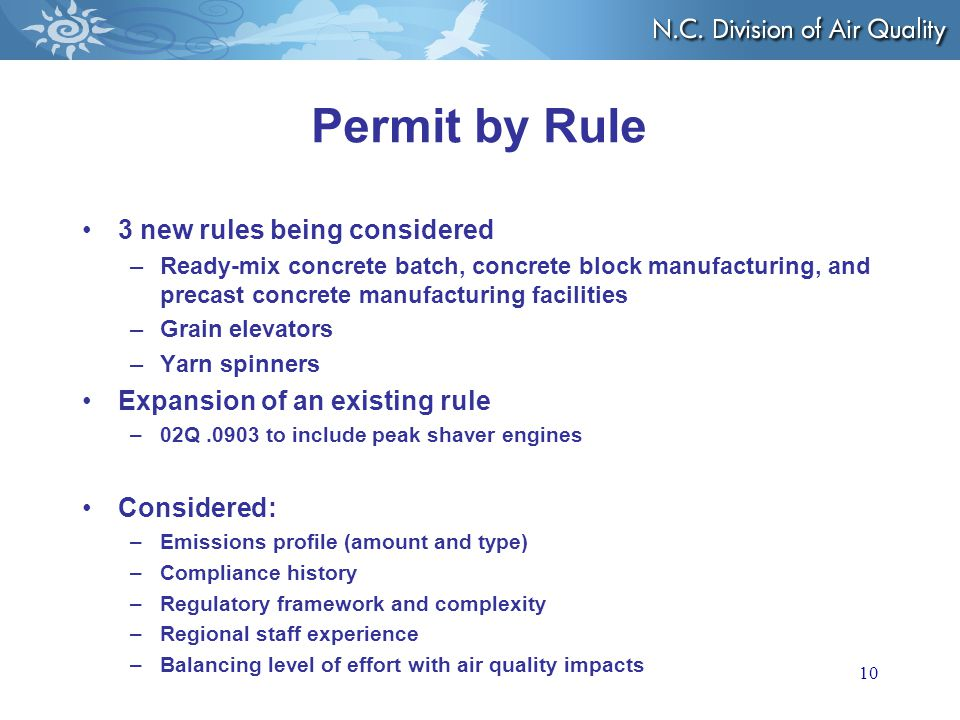 Permit by Rule 3 new rules being considered –Ready-mix concrete batch, concrete block manufacturing, and precast concrete manufacturing facilities –Grain elevators –Yarn spinners Expansion of an existing rule –02Q.0903 to include peak shaver engines Considered: –Emissions profile (amount and type) –Compliance history –Regulatory framework and complexity –Regional staff experience –Balancing level of effort with air quality impacts 10
