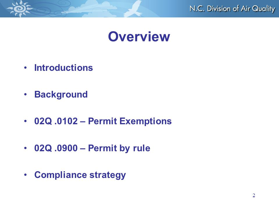 Overview Introductions Background 02Q.0102 – Permit Exemptions 02Q.0900 – Permit by rule Compliance strategy 2