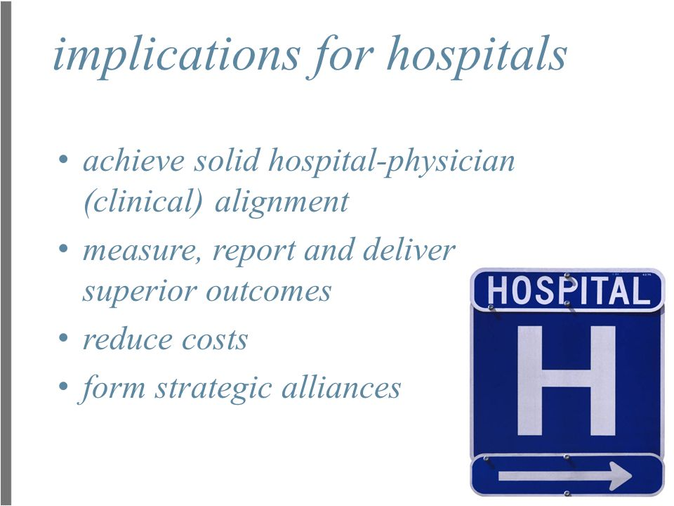 implications for hospitals achieve solid hospital-physician (clinical) alignment measure, report and deliver superior outcomes reduce costs form strat