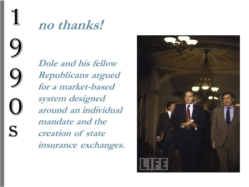 Dole and his fellow Republicans argued for a market-based system designed around an individual mandate and the creation of state insurance exchanges.