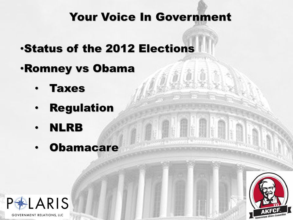 Your Voice In Government Status of the 2012 Elections Status of the 2012 Elections Romney vs Obama Romney vs Obama Taxes Taxes Regulation Regulation NLRB NLRB Obamacare Obamacare