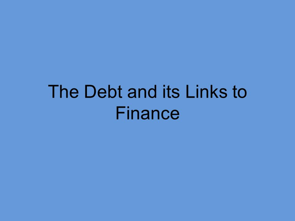 The Debt and its Links to Finance