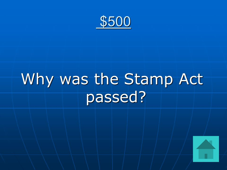 $500 $500 Why was the Stamp Act passed