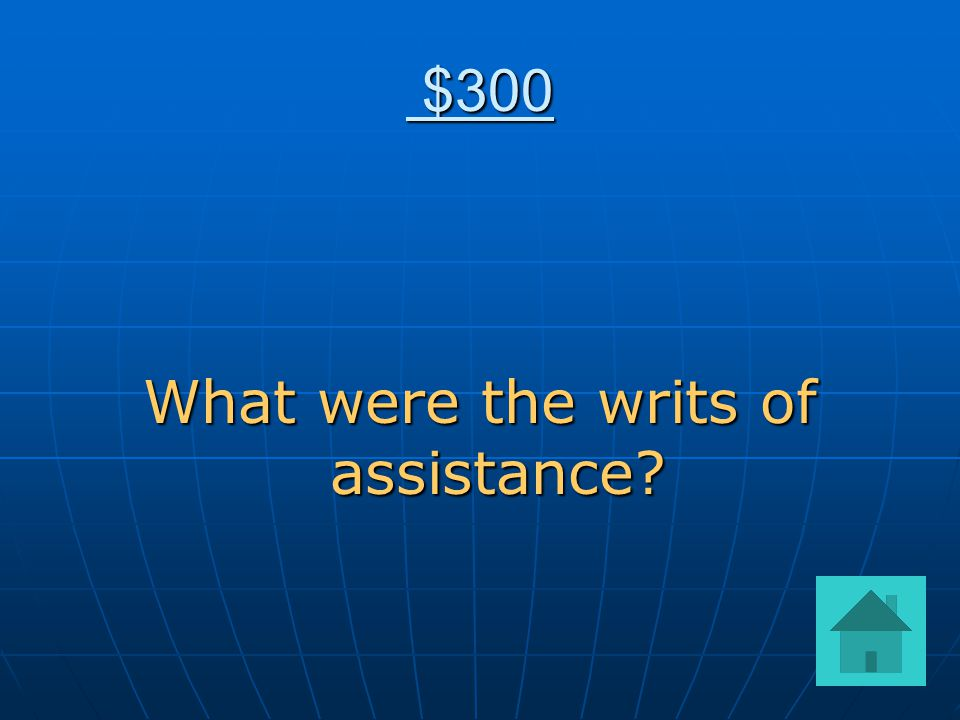 $300 $300 What were the writs of assistance