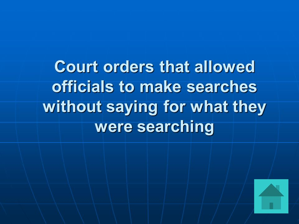 Court orders that allowed officials to make searches without saying for what they were searching