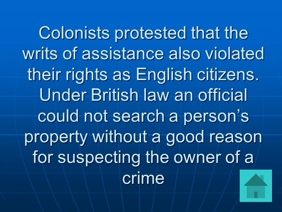 Colonists protested that the writs of assistance also violated their rights as English citizens.