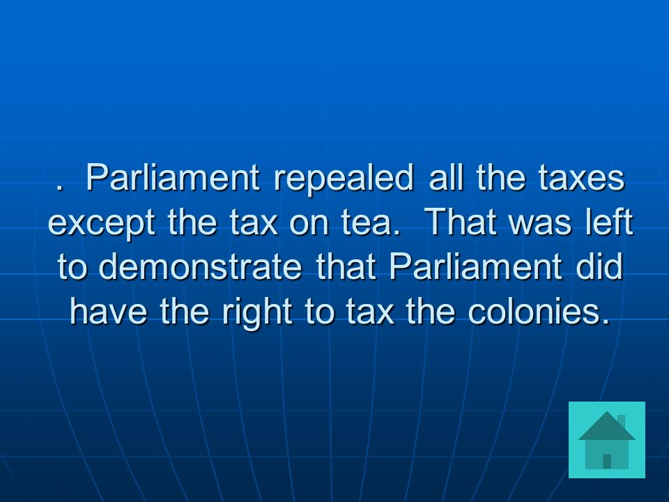 Parliament repealed all the taxes except the tax on tea.