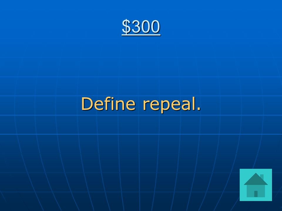 $300 Define repeal.