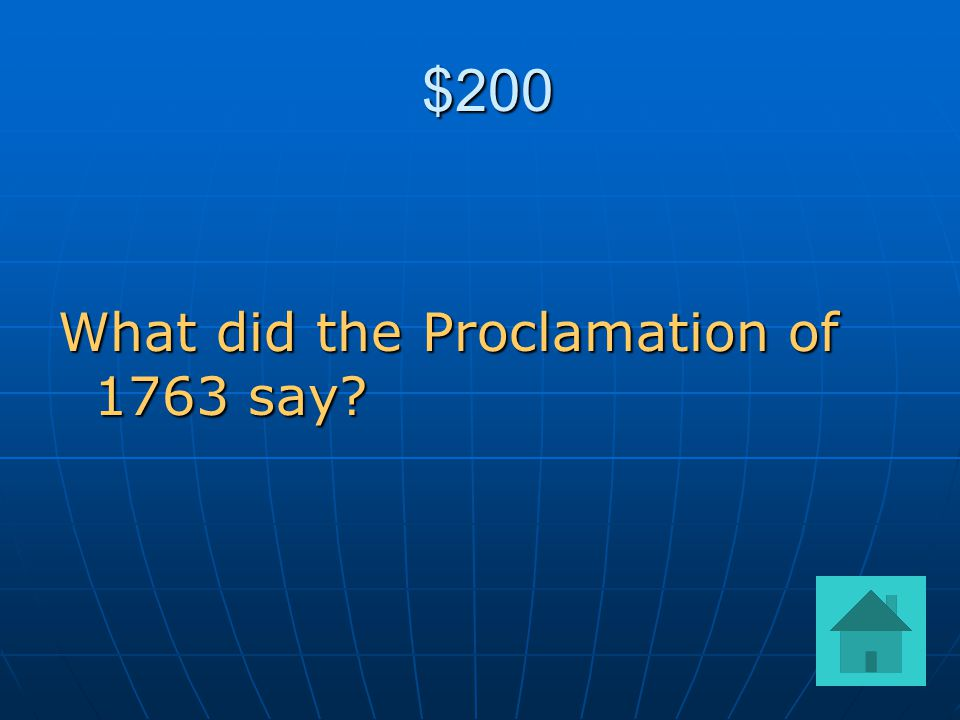 $200 $200 What did the Proclamation of 1763 say