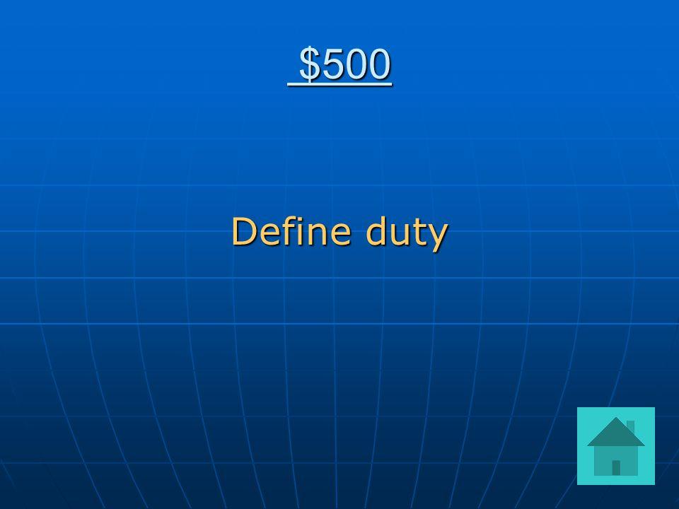 $500 $500 Define duty