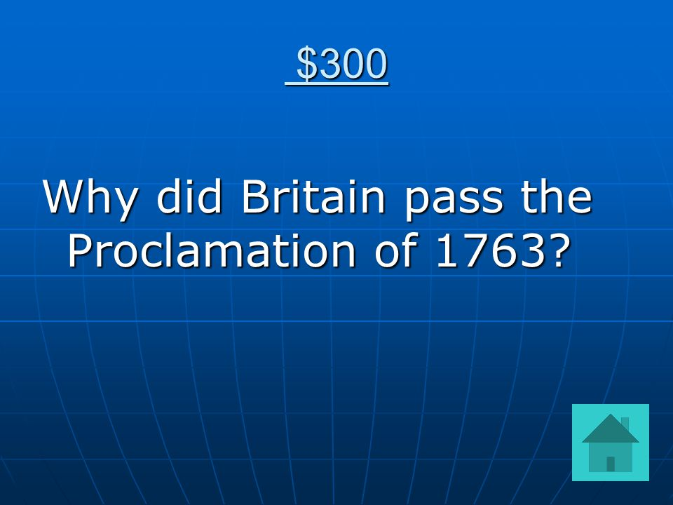 $300 $300 Why did Britain pass the Proclamation of 1763