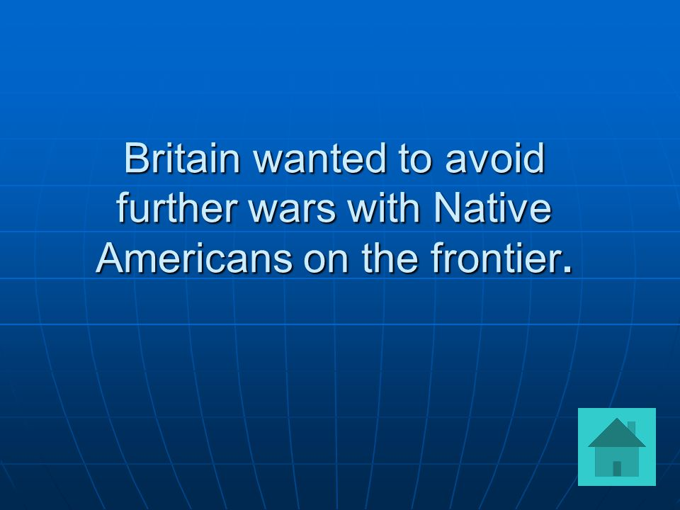 Britain wanted to avoid further wars with Native Americans on the frontier.