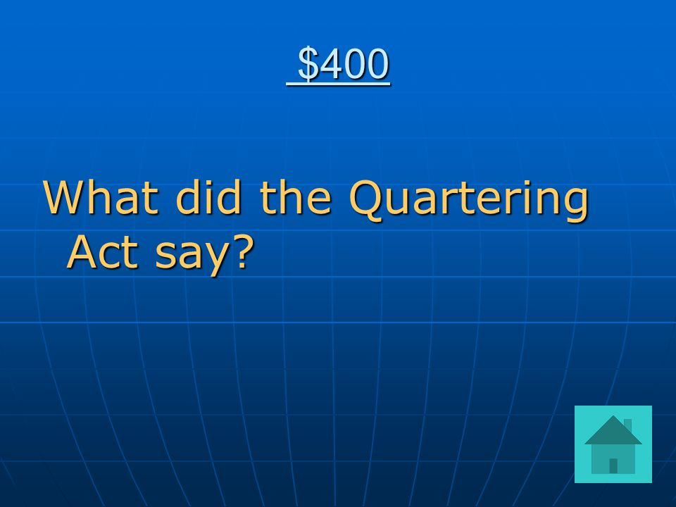 $400 $400 What did the Quartering Act say
