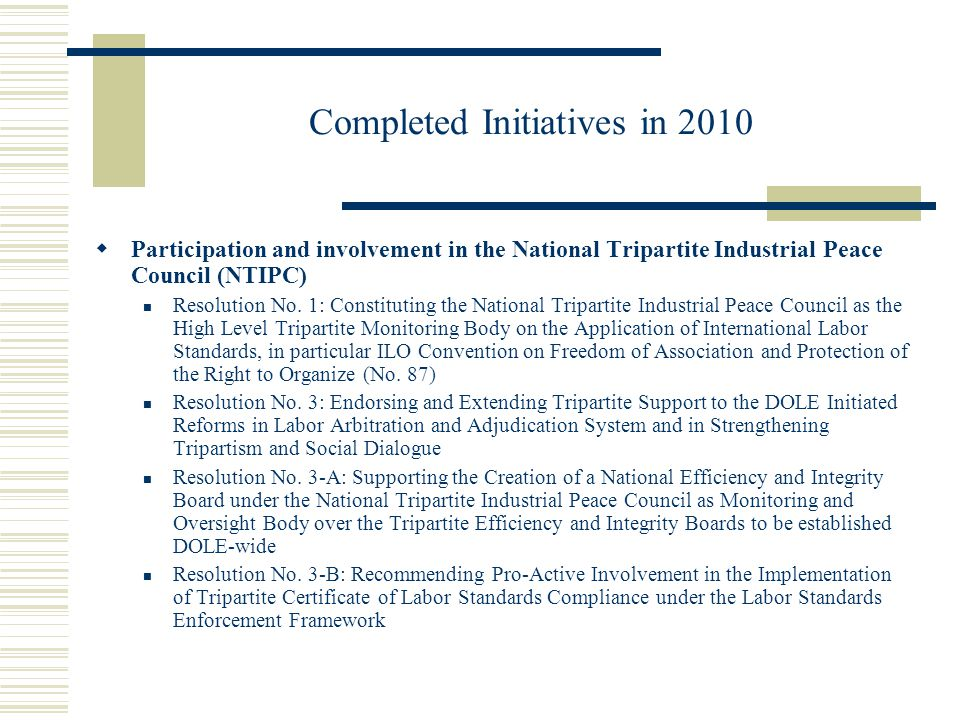 Completed Initiatives in 2010  Participation and involvement in the National Tripartite Industrial Peace Council (NTIPC) Resolution No.
