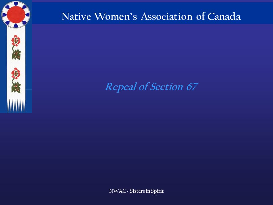 Native Women's Association of Canada NWAC - Sisters in Spirit Repeal of Section 67