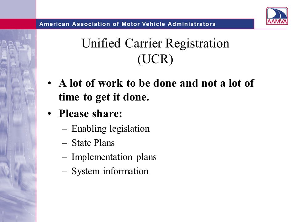Unified Carrier Registration (UCR) A lot of work to be done and not a lot of time to get it done.