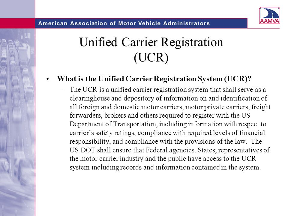 Unified Carrier Registration (UCR) What is the Unified Carrier Registration System (UCR).
