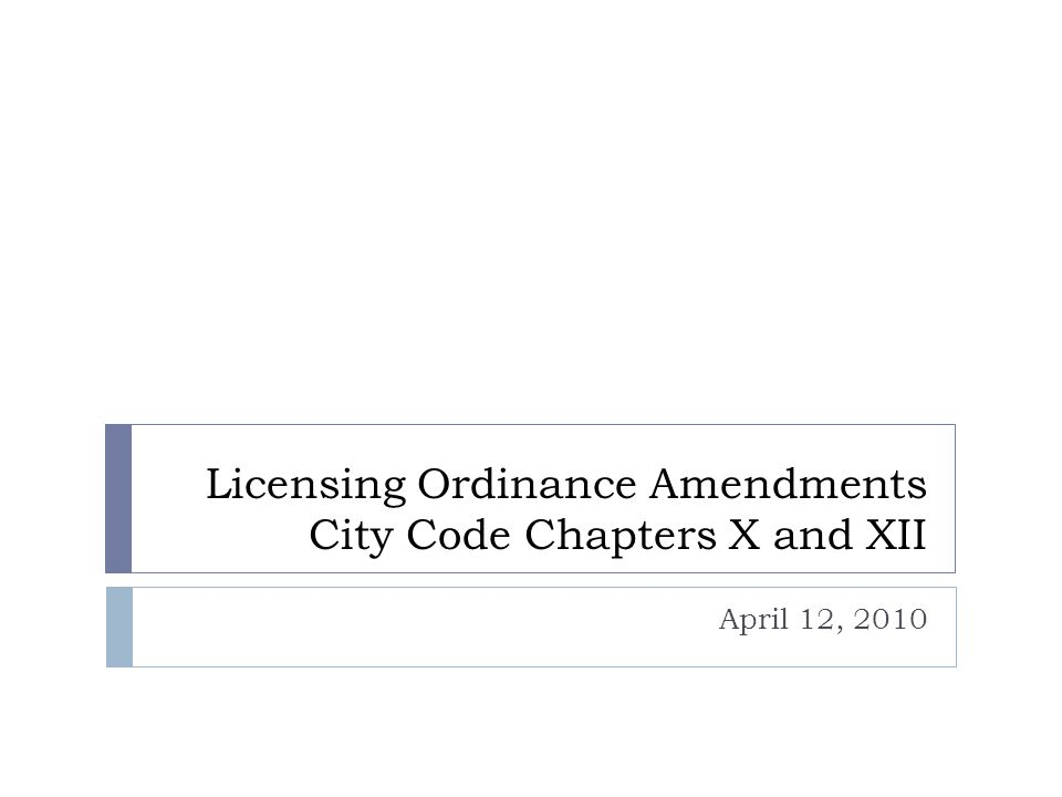 Section 1200 – Intoxicating Liquor  Overview:  Change sections to be consistent with State Statutes  Consolidate On-Sale licenses from 3 categories into 2  Change Seasonal Outside Service Licenses to the on-going Outside Service Licenses for patios  Eliminate duplicative processes between zoning and licensing  Eliminate redundancies in various provisions of the City Code and State Statutes  Change penalty provision to reflect liquor violation sanctions adopted by the Council