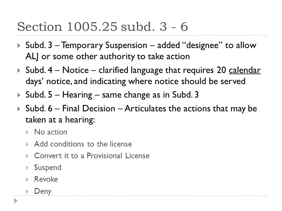 "Section 1005.25 subd. 3 - 6  Subd. 3 – Temporary Suspension – added ""designee"" to allow ALJ or some other authority to take action  Subd. 4 – Notice"