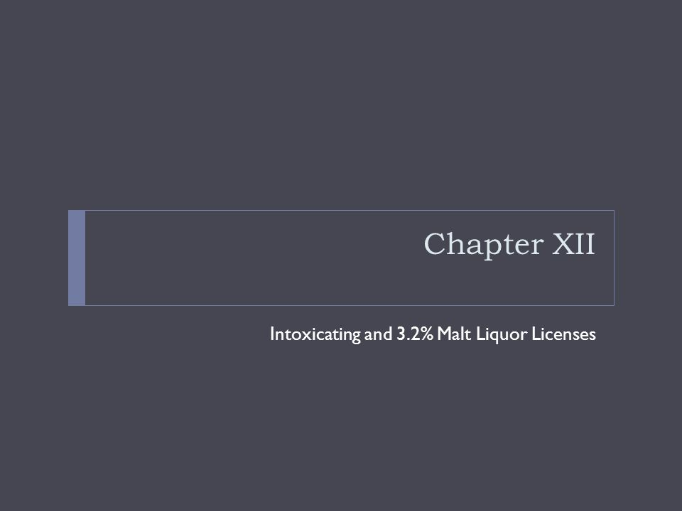 Chapter XII Intoxicating and 3.2% Malt Liquor Licenses