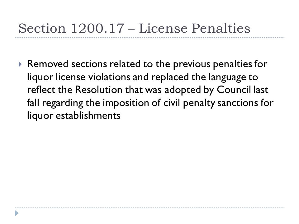 Section 1200.17 – License Penalties  Removed sections related to the previous penalties for liquor license violations and replaced the language to re