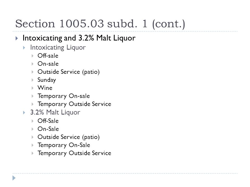 Section 1005.03 subd. 1 (cont.)  Intoxicating and 3.2% Malt Liquor  Intoxicating Liquor  Off-sale  On-sale  Outside Service (patio)  Sunday  Wi