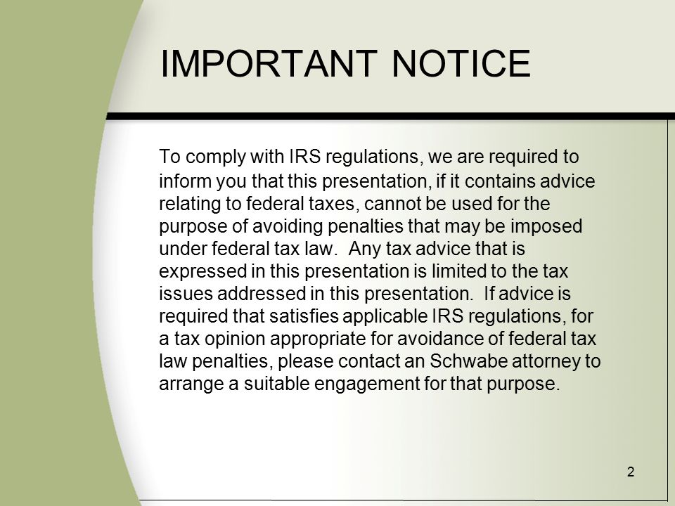 2 IMPORTANT NOTICE To comply with IRS regulations, we are required to inform you that this presentation, if it contains advice relating to federal taxes, cannot be used for the purpose of avoiding penalties that may be imposed under federal tax law.