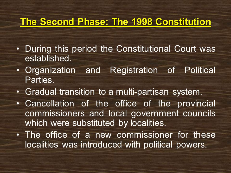 The Second Phase: The 1998 Constitution During this period the Constitutional Court was established.