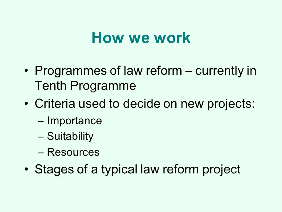 Our track record in law reform Since 1965, we have produced over 300 reports and 190 Consultation Papers Two thirds have been implemented in whole or in part