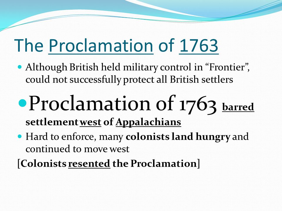 """The Proclamation of 1763 Although British held military control in """"Frontier"""", could not successfully protect all British settlers Proclamation of 176"""