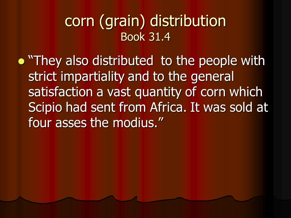 "corn (grain) distribution Book 31.4 ""They also distributed to the people with strict impartiality and to the general satisfaction a vast quantity of c"