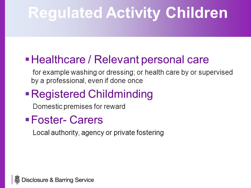 Regulated Activity Children  Healthcare / Relevant personal care for example washing or dressing; or health care by or supervised by a professional,