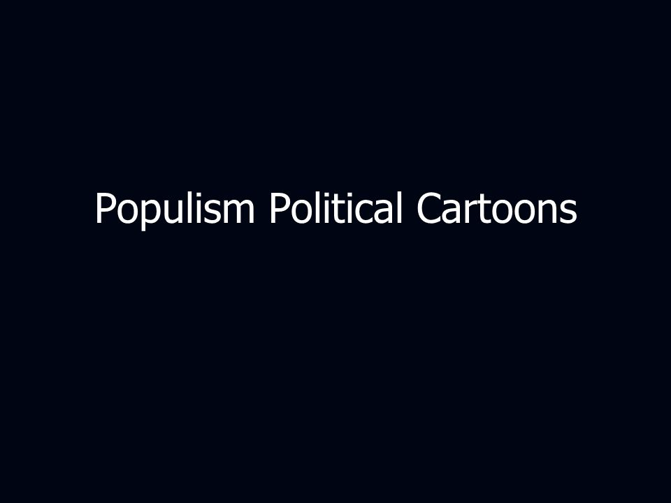 Populism Political Cartoons