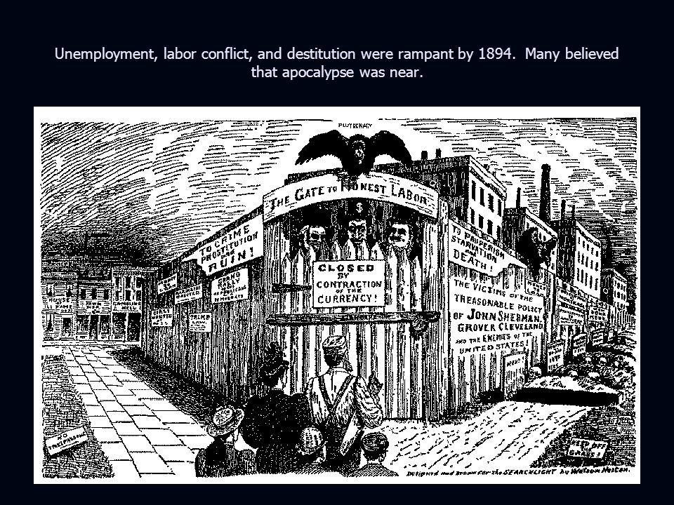 Unemployment, labor conflict, and destitution were rampant by 1894.